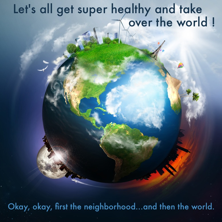Let's get super healthy and take over the world globe img